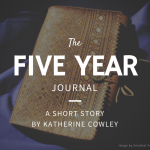 The Five Year Journal - A Short Story by Katherine Cowley